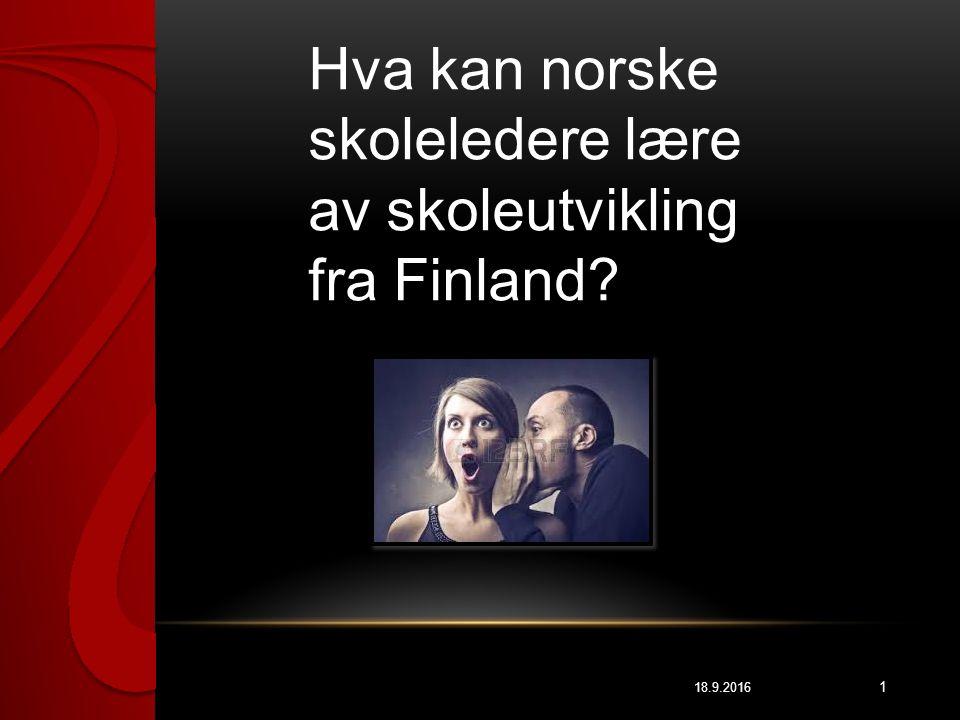 18.9.2016 1 Hva kan norske skoleledere lære av skoleutvikling fra Finland?