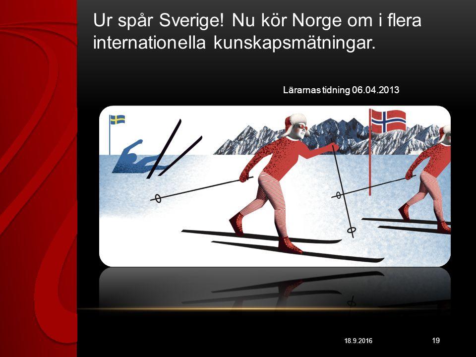 18.9.2016 19 Ur spår Sverige.Nu kör Norge om i flera internationella kunskapsmätningar.