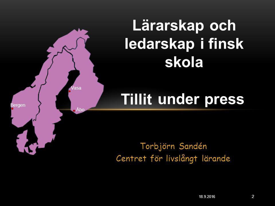 18.9.2016 2 Torbjörn Sandén Centret för livslångt lärande Lärarskap och ledarskap i finsk skola Bergen Vasa Åbo Tillit under press