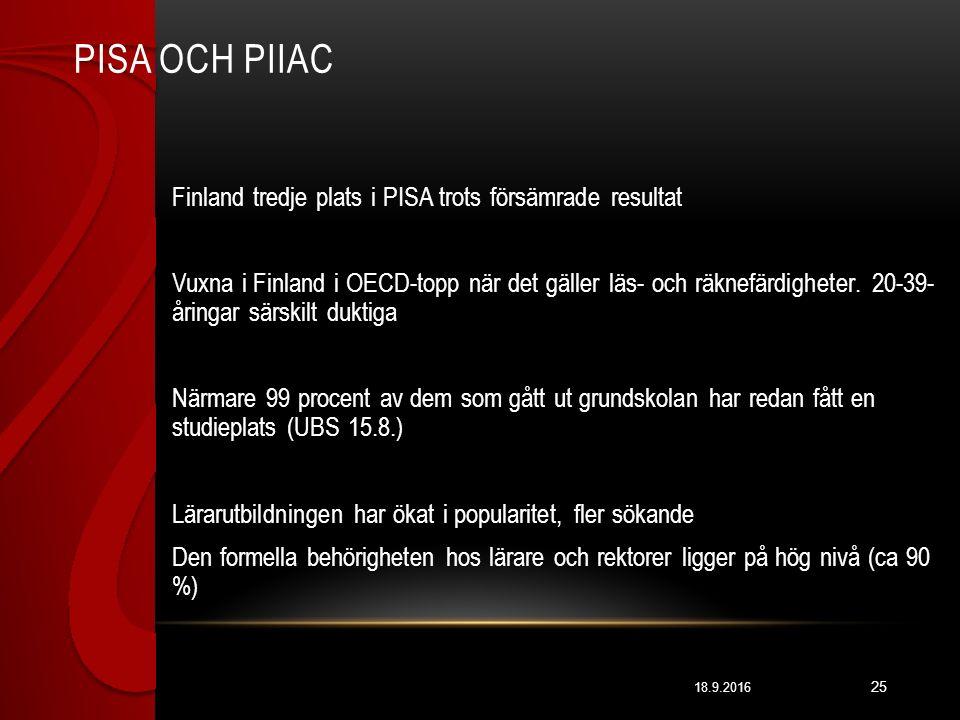 PISA OCH PIIAC 18.9.2016 25 Finland tredje plats i PISA trots försämrade resultat Vuxna i Finland i OECD-topp när det gäller läs- och räknefärdigheter.
