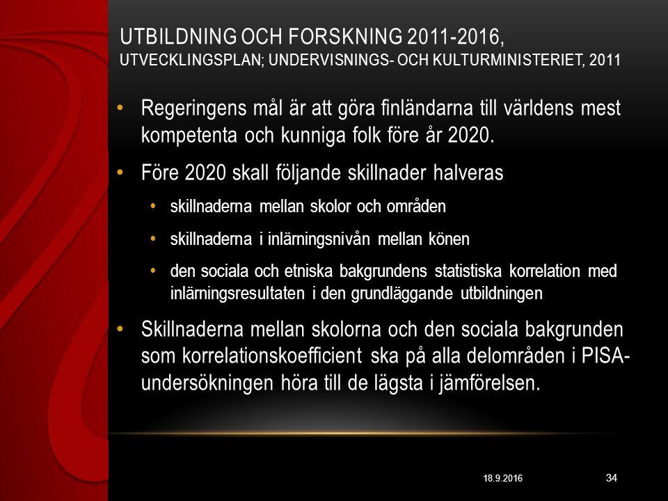 UTBILDNING OCH FORSKNING 2011-2016, UTVECKLINGSPLAN; UNDERVISNINGS- OCH KULTURMINISTERIET, 2011 18.9.2016 34 Regeringens mål är att göra finländarna till världens mest kompetenta och kunniga folk före år 2020.