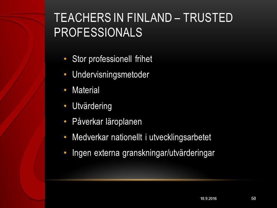 TEACHERS IN FINLAND – TRUSTED PROFESSIONALS 18.9.2016 50 Stor professionell frihet Undervisningsmetoder Material Utvärdering Påverkar läroplanen Medverkar nationellt i utvecklingsarbetet Ingen externa granskningar/utvärderingar
