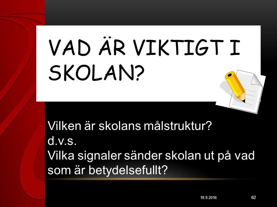 18.9.2016 62 VAD ÄR VIKTIGT I SKOLAN.Vilken är skolans målstruktur.