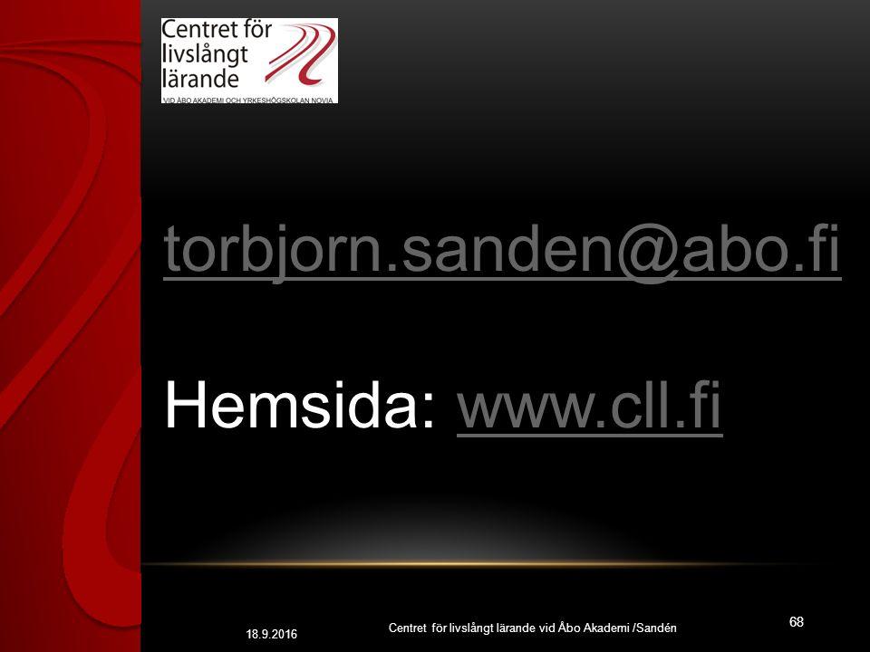 18.9.2016 68 Centret för livslångt lärande vid Åbo Akademi /Sandén torbjorn.sanden@abo.fi Hemsida: www.cll.fiwww.cll.fi