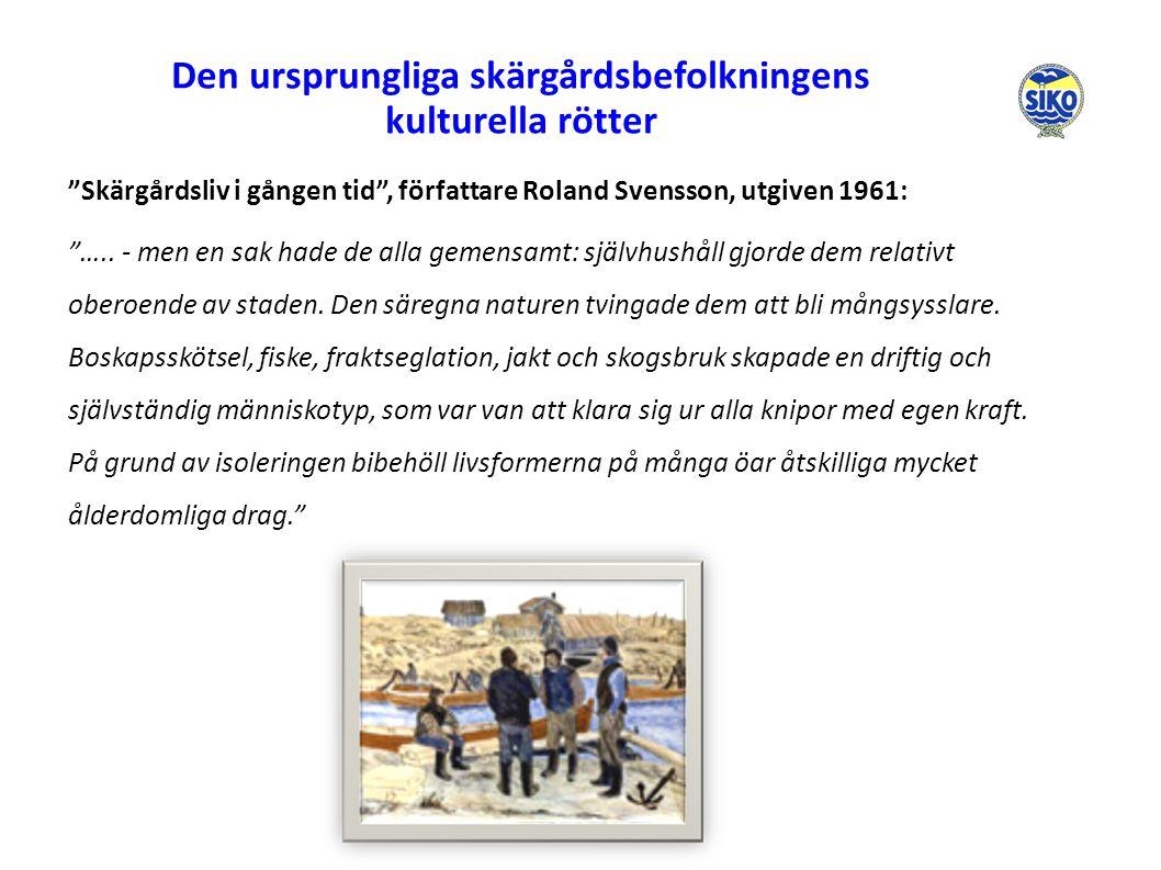 Den ursprungliga skärgårdsbefolkningens kulturella rötter Skärgårdsliv i gången tid , författare Roland Svensson, utgiven 1961: …..