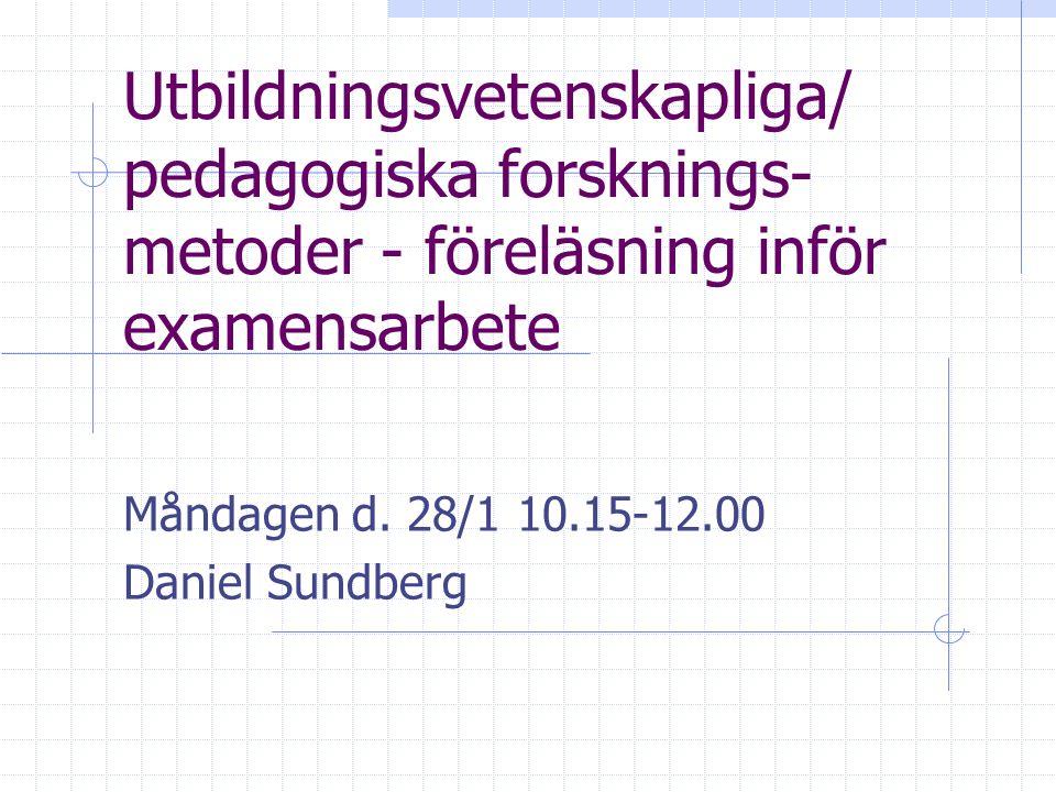 Utbildningsvetenskapliga/ pedagogiska forsknings- metoder - föreläsning inför examensarbete Måndagen d.