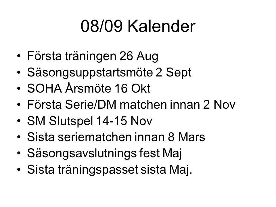 08/09 Kalender Första träningen 26 Aug Säsongsuppstartsmöte 2 Sept SOHA Årsmöte 16 Okt Första Serie/DM matchen innan 2 Nov SM Slutspel 14-15 Nov Sista seriematchen innan 8 Mars Säsongsavslutnings fest Maj Sista träningspasset sista Maj.