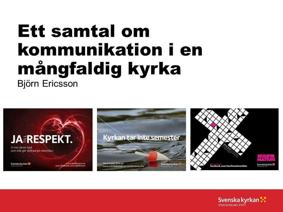 Ett samtal om kommunikation i en mångfaldig kyrka Björn Ericsson
