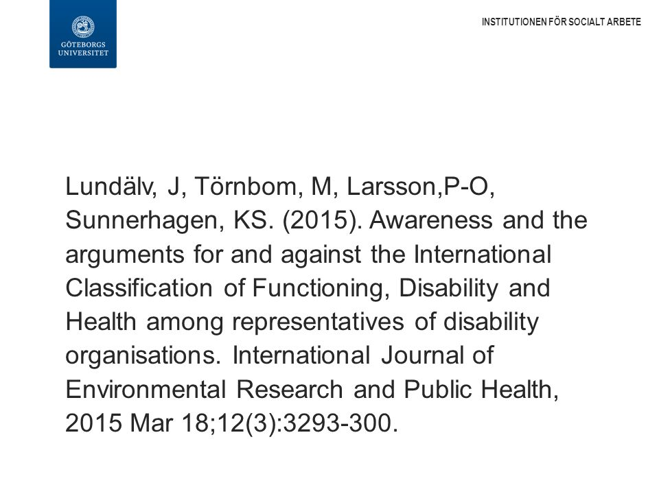Lundälv, J, Törnbom, M, Larsson,P-O, Sunnerhagen, KS. (2015). Awareness and the arguments for and against the International Classification of Function