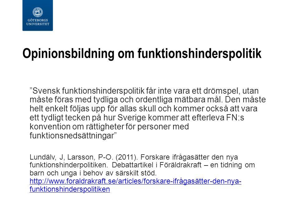 Opinionsbildning om funktionshinderspolitik Svensk funktionshinderspolitik får inte vara ett drömspel, utan måste föras med tydliga och ordentliga mätbara mål.