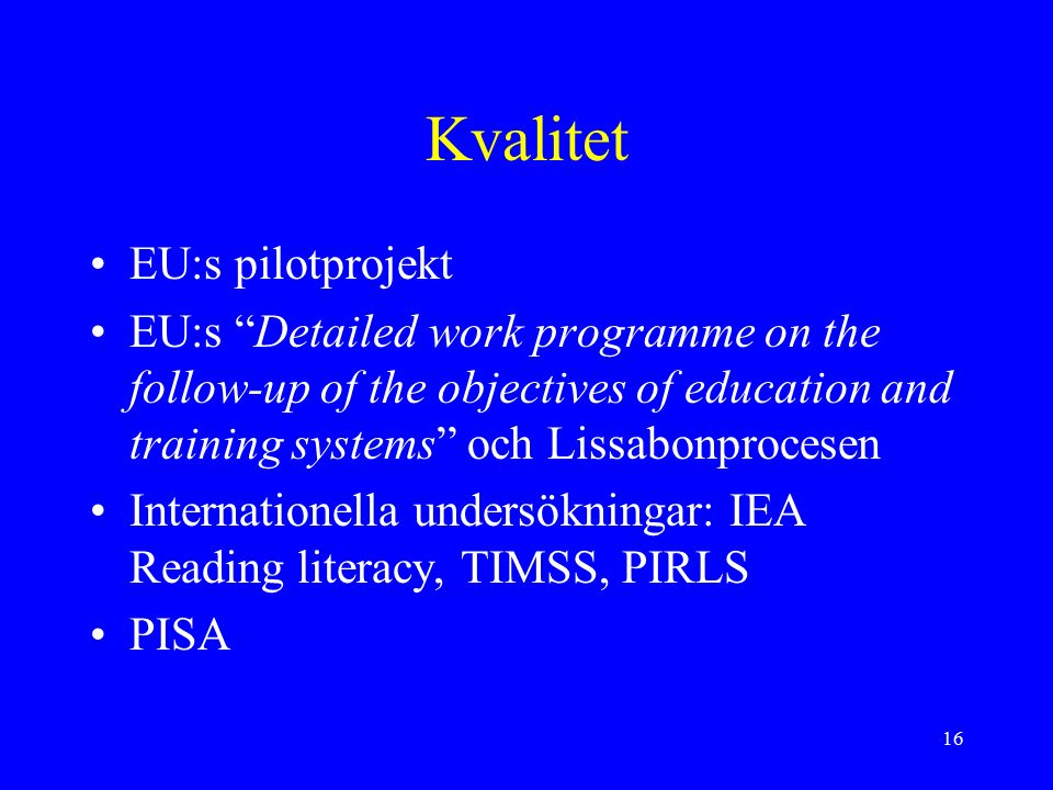 "16 Kvalitet EU:s pilotprojekt EU:s ""Detailed work programme on the follow-up of the objectives of education and training systems"" och Lissabonprocesen"
