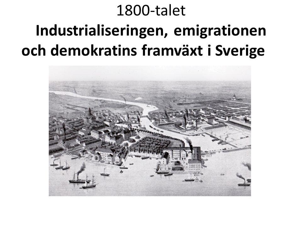 1800-talet Industrialiseringen, emigrationen och demokratins framväxt i Sverige