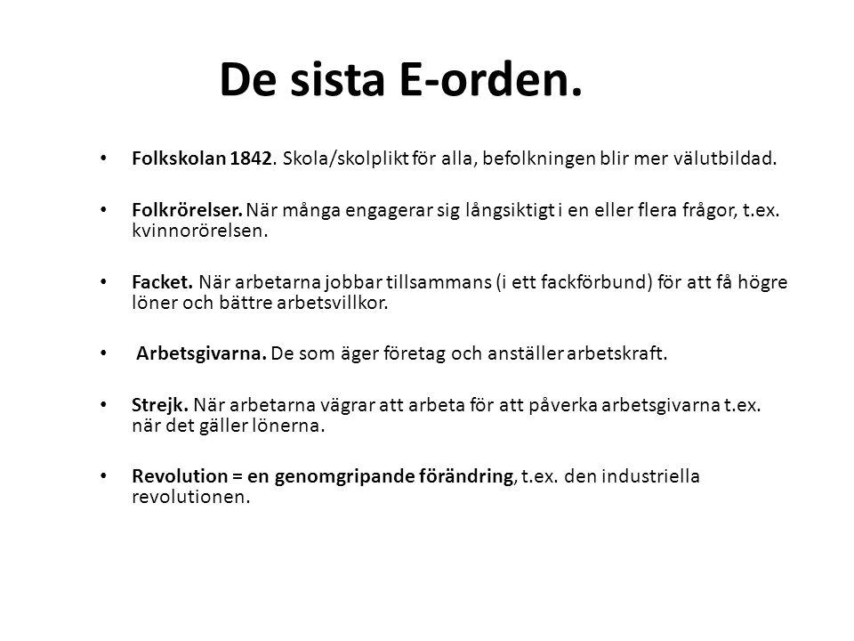 De sista E-orden. Folkskolan 1842. Skola/skolplikt för alla, befolkningen blir mer välutbildad.