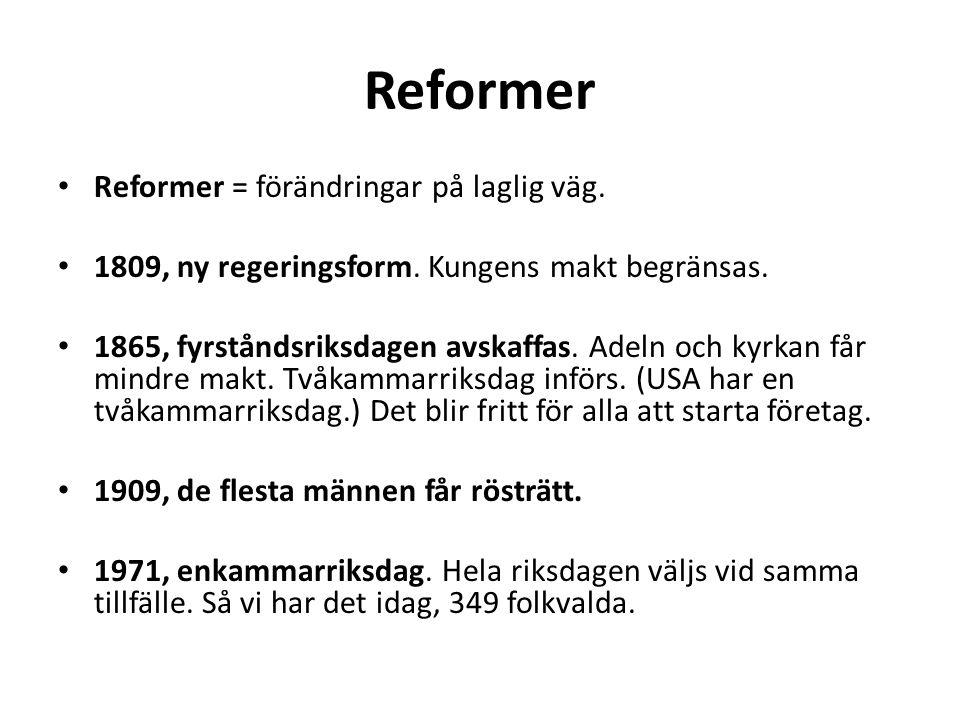 Reformer Reformer = förändringar på laglig väg. 1809, ny regeringsform.