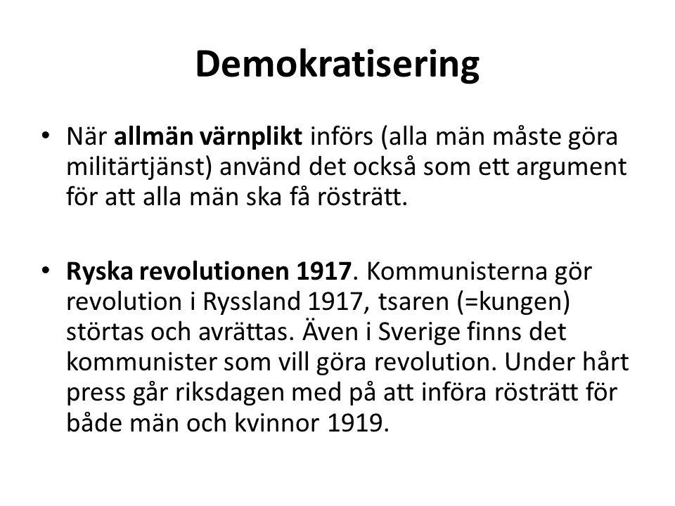 Demokratisering När allmän värnplikt införs (alla män måste göra militärtjänst) använd det också som ett argument för att alla män ska få rösträtt.