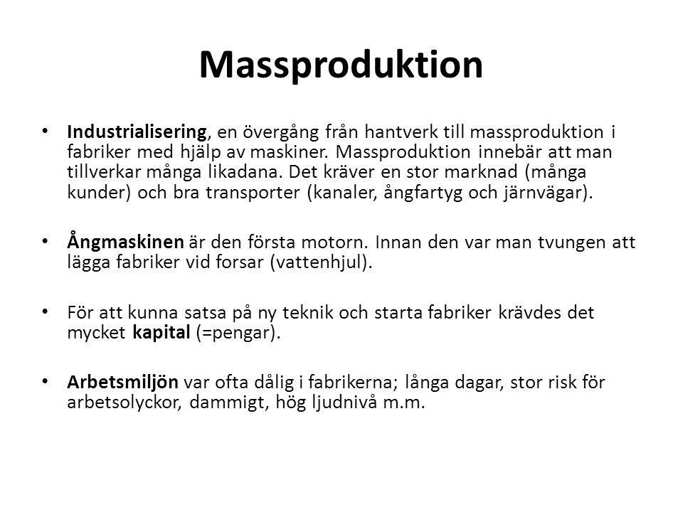 Massproduktion Industrialisering, en övergång från hantverk till massproduktion i fabriker med hjälp av maskiner.