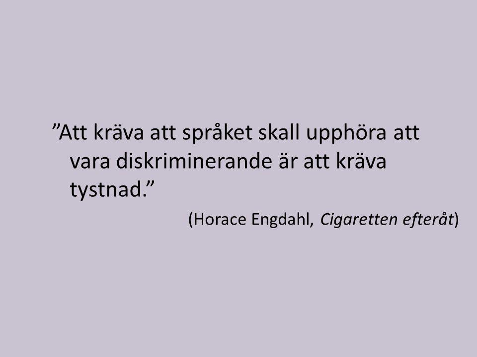 Att kräva att språket skall upphöra att vara diskriminerande är att kräva tystnad. (Horace Engdahl, Cigaretten efteråt)