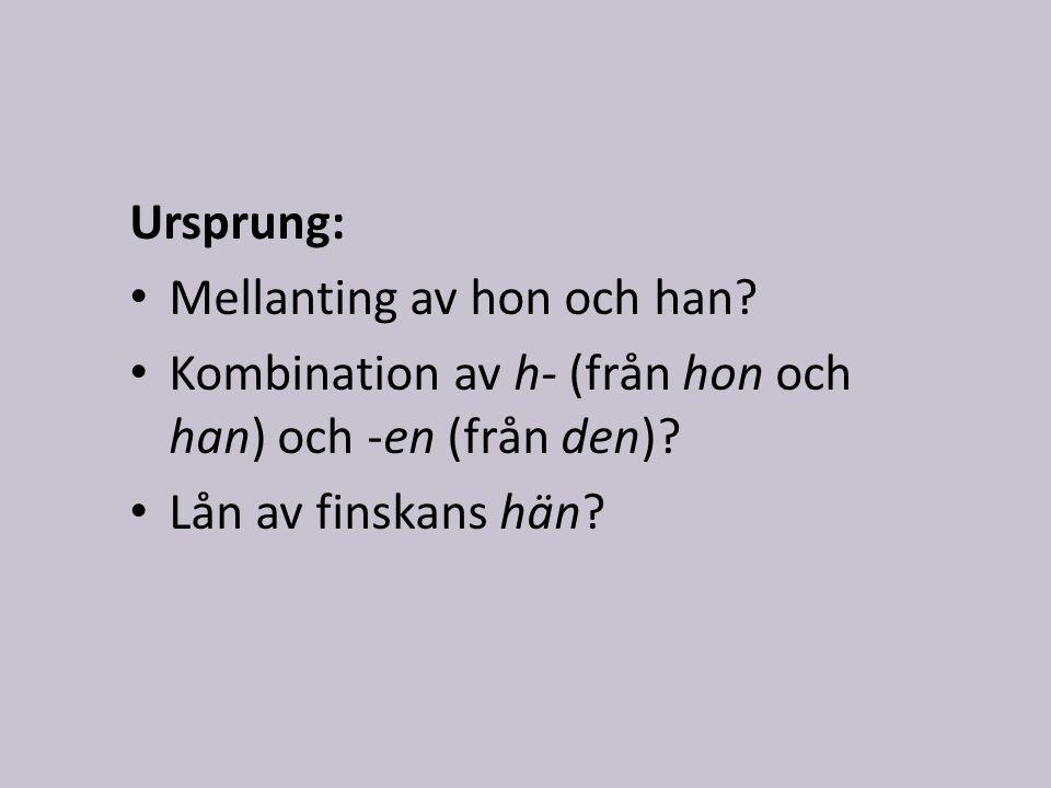 Ursprung: Mellanting av hon och han. Kombination av h- (från hon och han) och -en (från den).