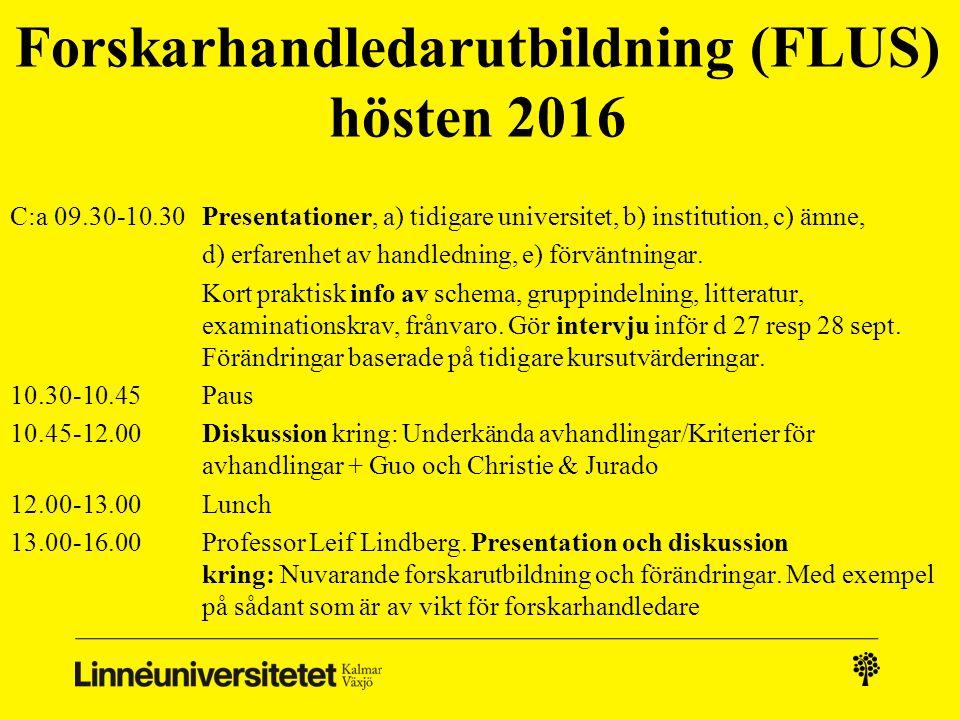 Forskarhandledarutbildning (FLUS) hösten 2016 C:a 09.30-10.30Presentationer, a) tidigare universitet, b) institution, c) ämne, d) erfarenhet av handledning, e) förväntningar.
