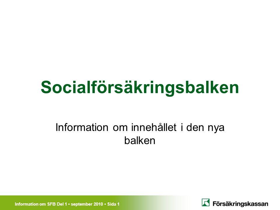 Information om SFB Del 1 september 2010 Sida 1 Socialförsäkringsbalken Information om innehållet i den nya balken