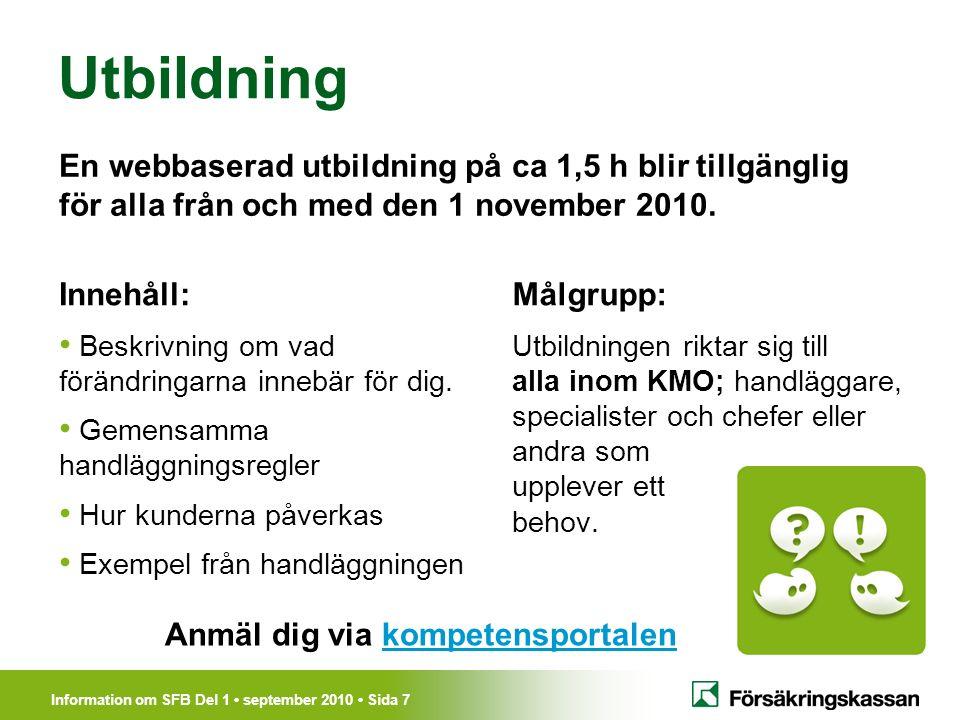 Information om SFB Del 1 september 2010 Sida 8 Införande av Socialförsäkringsbalken på FK Generell webbutbildning fr.o.m.