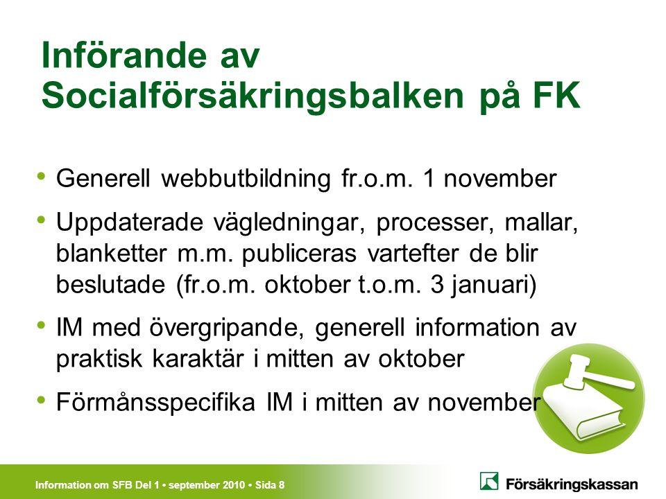 Information om SFB Del 1 september 2010 Sida 9 Säkerställ kompetens till årsskiftet 2010/2011 Hur planerar vi så att alla på enheten … – går den generella utbildningen under nov.