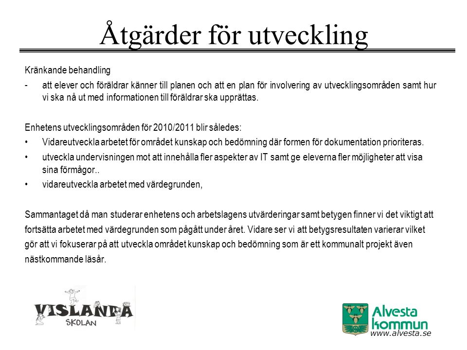 www.alvesta.se Åtgärder för utveckling Kränkande behandling -att elever och föräldrar känner till planen och att en plan för involvering av utvecklingsområden samt hur vi ska nå ut med informationen till föräldrar ska upprättas.