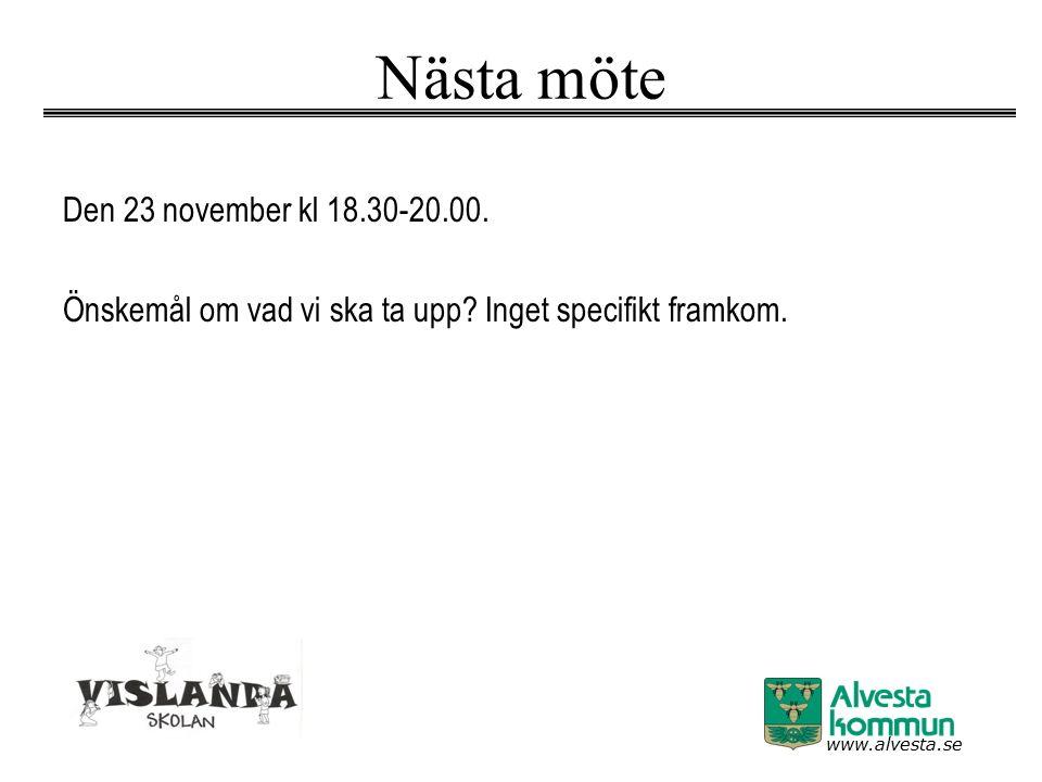 www.alvesta.se Nästa möte Den 23 november kl 18.30-20.00. Önskemål om vad vi ska ta upp? Inget specifikt framkom.