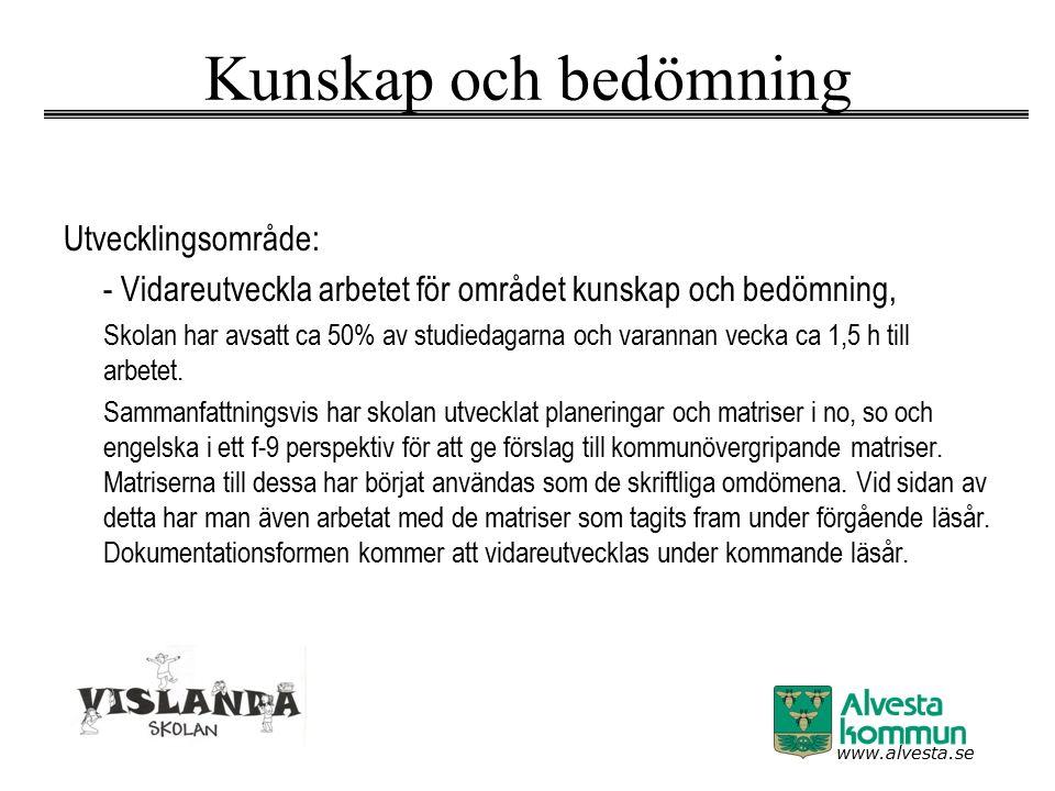 www.alvesta.se Kunskap och bedömning Utvecklingsområde: - Vidareutveckla arbetet för området kunskap och bedömning, Skolan har avsatt ca 50% av studiedagarna och varannan vecka ca 1,5 h till arbetet.