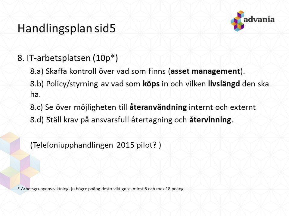 Handlingsplan sid5 8. IT-arbetsplatsen (10p*) 8.a) Skaffa kontroll över vad som finns (asset management). 8.b) Policy/styrning av vad som köps in och