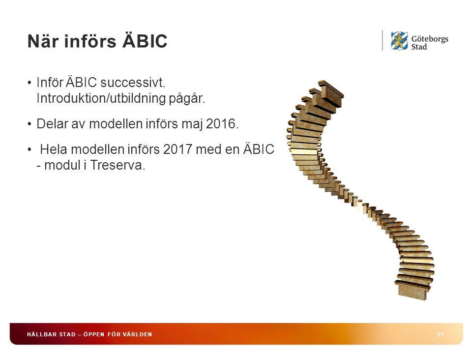 När införs ÄBIC 11 HÅLLBAR STAD – ÖPPEN FÖR VÄRLDEN Inför ÄBIC successivt.