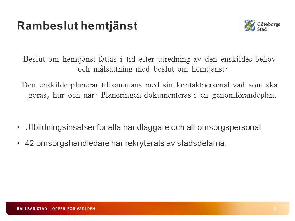 Rambeslut hemtjänst 6 HÅLLBAR STAD – ÖPPEN FÖR VÄRLDEN Beslut om hemtjänst fattas i tid efter utredning av den enskildes behov och målsättning med beslut om hemtjänst.