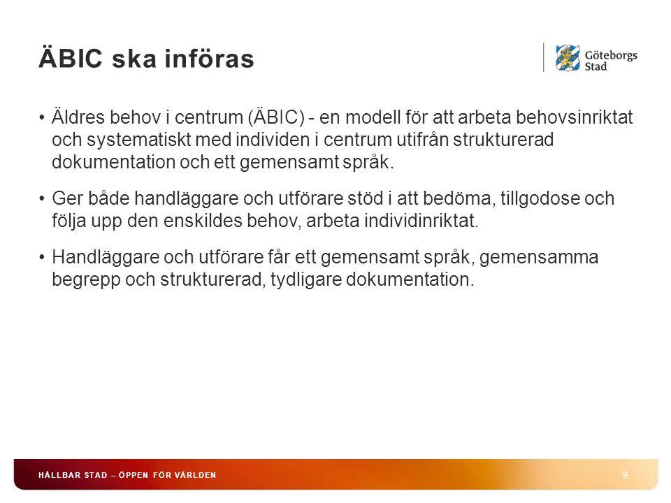ÄBIC ska införas 9 HÅLLBAR STAD – ÖPPEN FÖR VÄRLDEN Äldres behov i centrum (ÄBIC) - en modell för att arbeta behovsinriktat och systematiskt med individen i centrum utifrån strukturerad dokumentation och ett gemensamt språk.