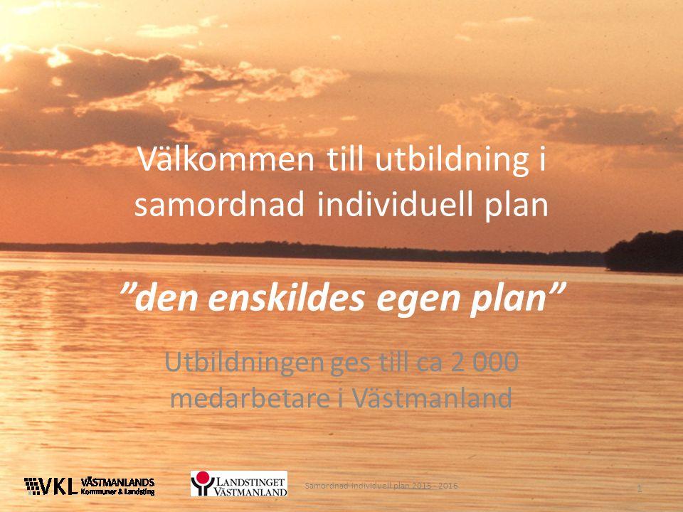 Välkommen till utbildning i samordnad individuell plan den enskildes egen plan Utbildningen ges till ca 2 000 medarbetare i Västmanland 1 Samordnad individuell plan 2015 - 2016