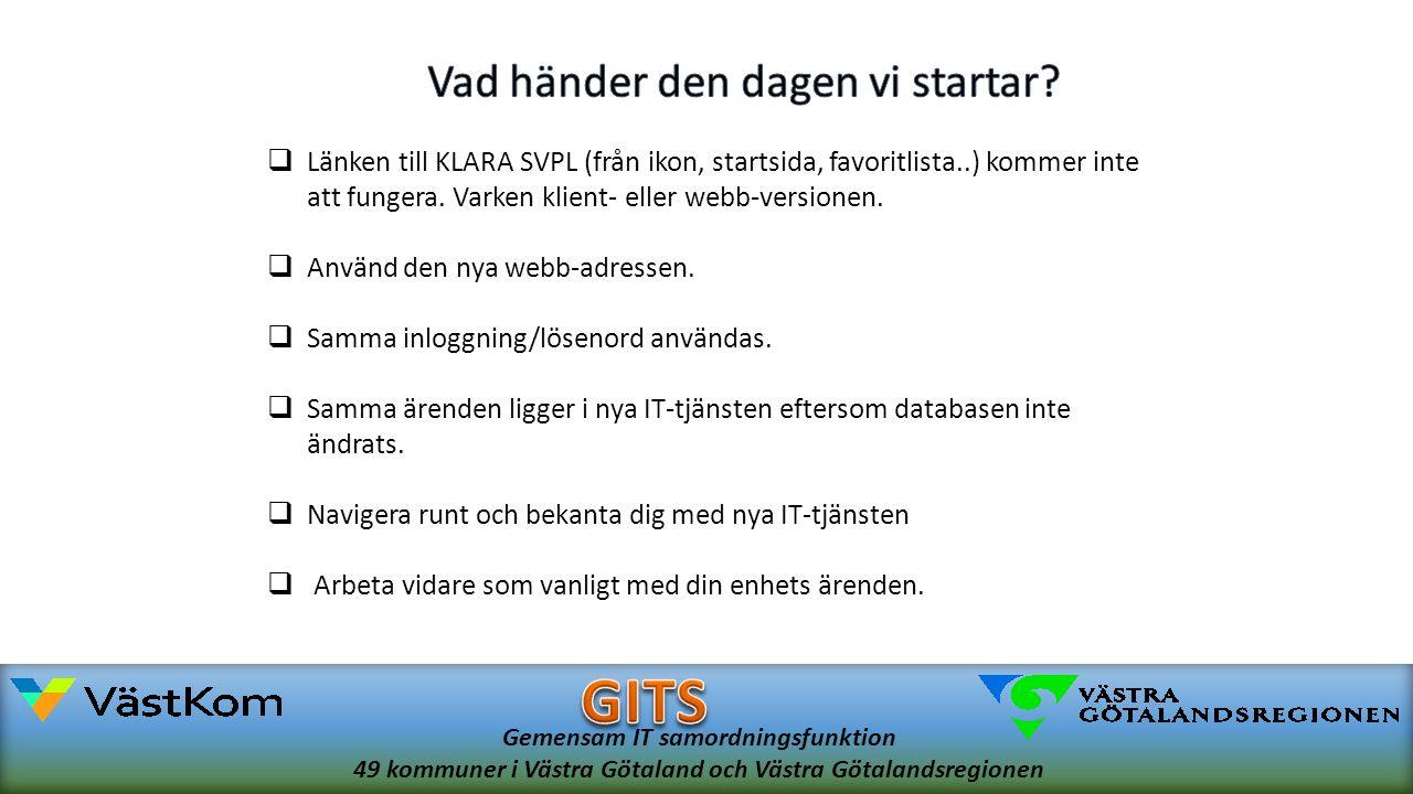 Gemensam IT samordningsfunktion 49 kommuner i Västra Götaland och Västra Götalandsregionen  Länken till KLARA SVPL (från ikon, startsida, favoritlista..) kommer inte att fungera.