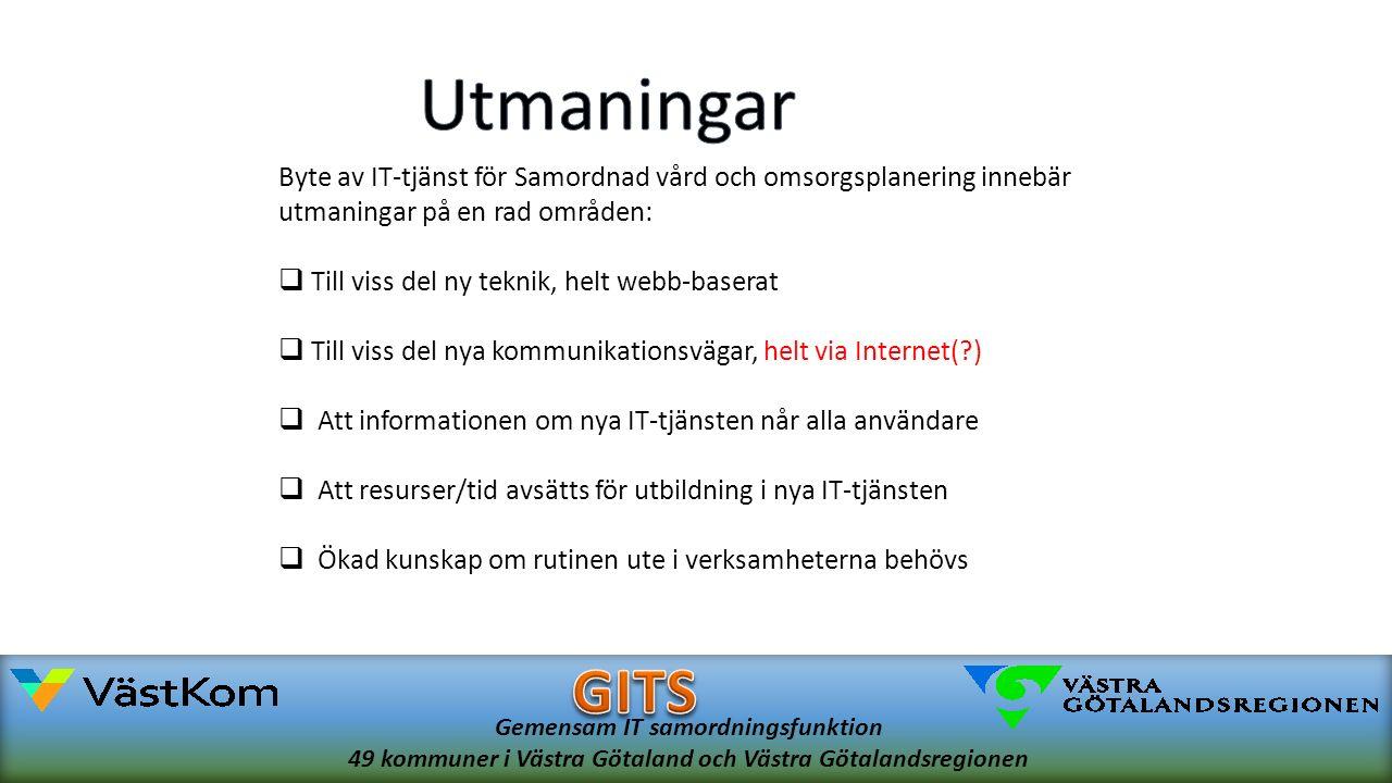 Gemensam IT samordningsfunktion 49 kommuner i Västra Götaland och Västra Götalandsregionen Byte av IT-tjänst för Samordnad vård och omsorgsplanering innebär utmaningar på en rad områden:  Till viss del ny teknik, helt webb-baserat  Till viss del nya kommunikationsvägar, helt via Internet( )  Att informationen om nya IT-tjänsten når alla användare  Att resurser/tid avsätts för utbildning i nya IT-tjänsten  Ökad kunskap om rutinen ute i verksamheterna behövs