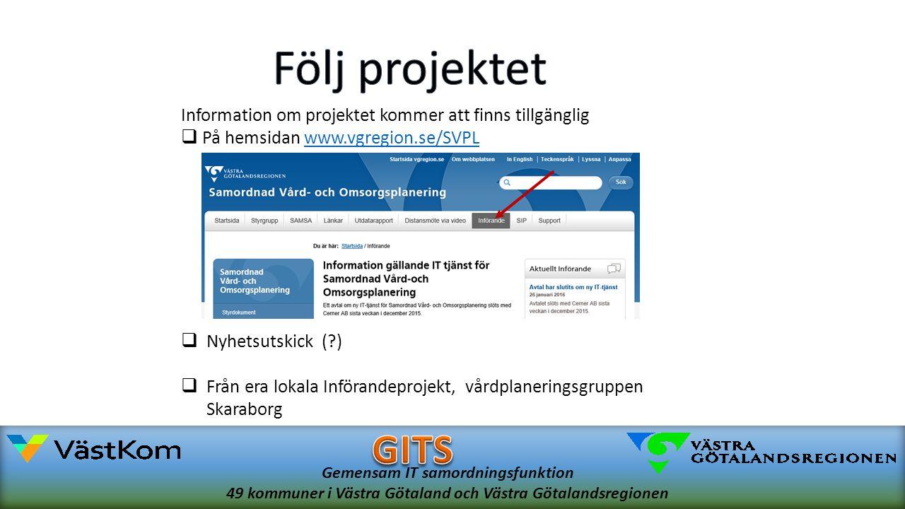 Gemensam IT samordningsfunktion 49 kommuner i Västra Götaland och Västra Götalandsregionen Information om projektet kommer att finns tillgänglig  På hemsidan www.vgregion.se/SVPLwww.vgregion.se/SVPL  Nyhetsutskick ( )  Från era lokala Införandeprojekt, vårdplaneringsgruppen Skaraborg