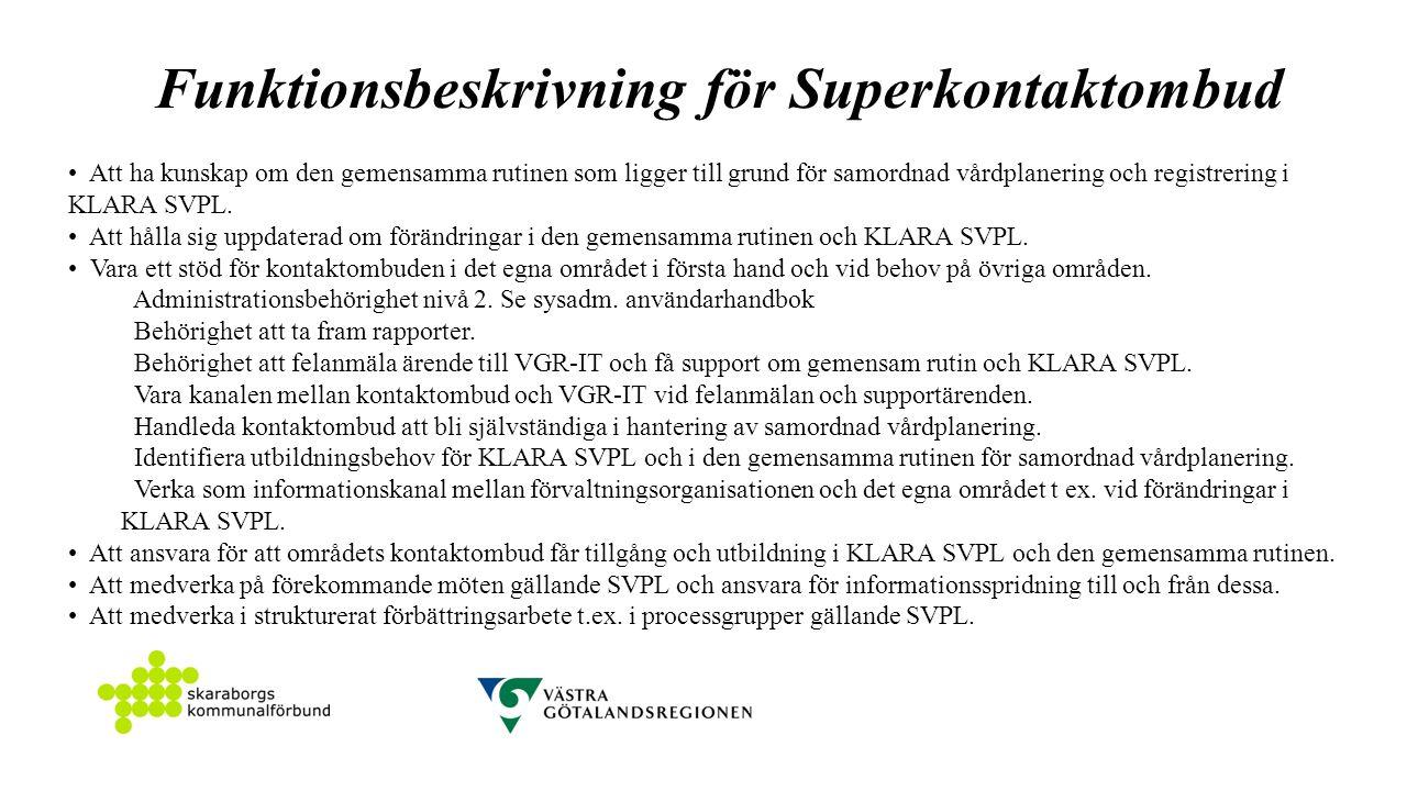 Funktionsbeskrivning för Superkontaktombud Att ha kunskap om den gemensamma rutinen som ligger till grund för samordnad vårdplanering och registrering i KLARA SVPL.