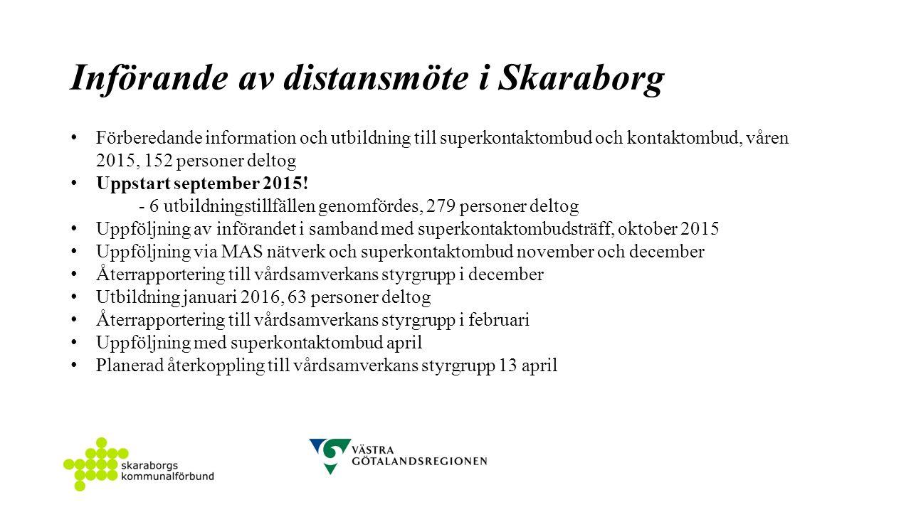 Införande av distansmöte i Skaraborg Förberedande information och utbildning till superkontaktombud och kontaktombud, våren 2015, 152 personer deltog Uppstart september 2015.