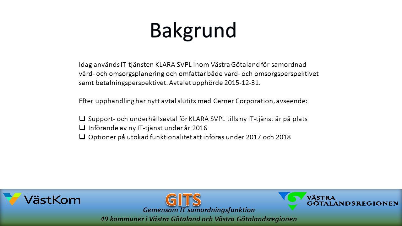 Gemensam IT samordningsfunktion 49 kommuner i Västra Götaland och Västra Götalandsregionen Idag används IT-tjänsten KLARA SVPL inom Västra Götaland för samordnad vård- och omsorgsplanering och omfattar både vård- och omsorgsperspektivet samt betalningsperspektivet.