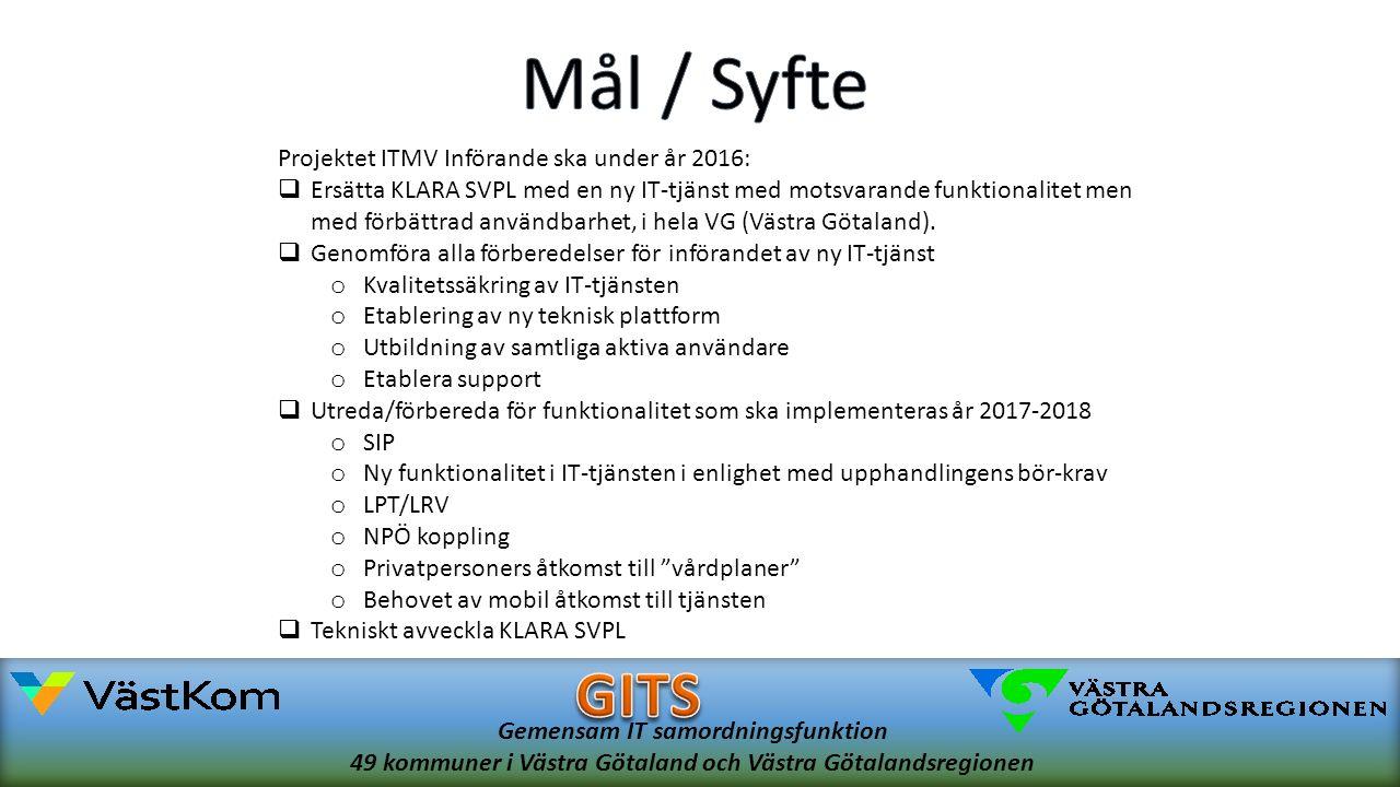 Gemensam IT samordningsfunktion 49 kommuner i Västra Götaland och Västra Götalandsregionen Projektet ITMV Införande ska under år 2016:  Ersätta KLARA SVPL med en ny IT-tjänst med motsvarande funktionalitet men med förbättrad användbarhet, i hela VG (Västra Götaland).