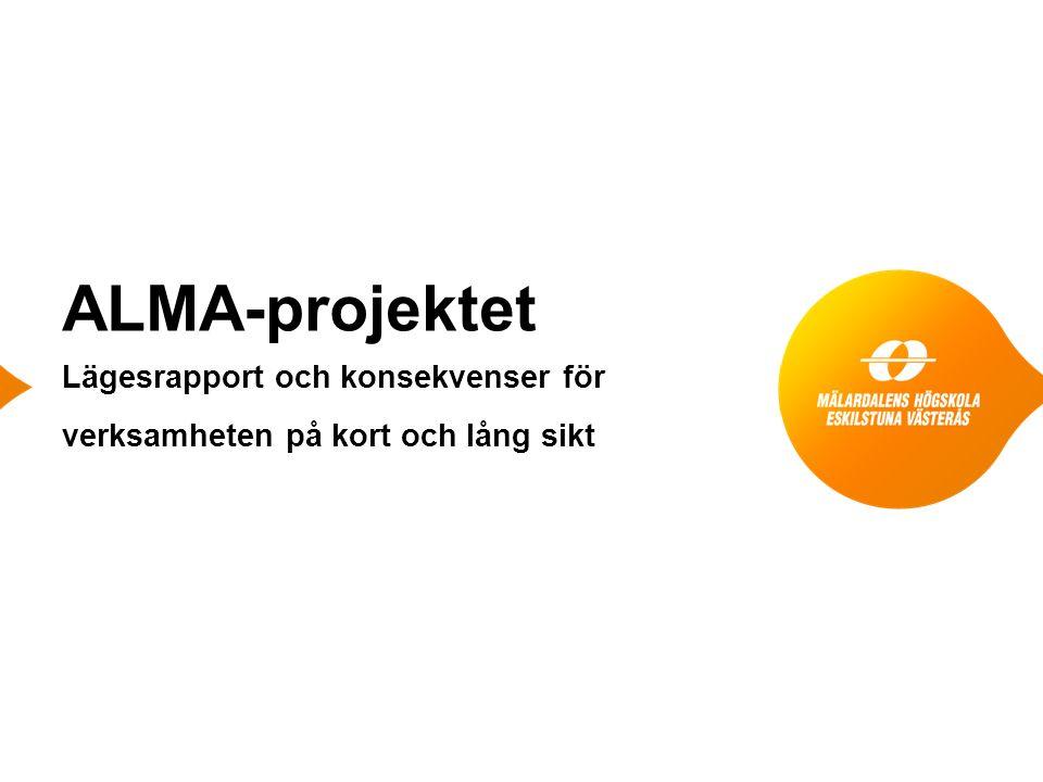 ALMA-projektet Lägesrapport och konsekvenser för verksamheten på kort och lång sikt