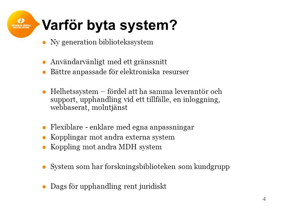 Varför byta system? ●Ny generation bibliotekssystem ●Användarvänligt med ett gränssnitt ●Bättre anpassade för elektroniska resurser ●Helhetssystem – f