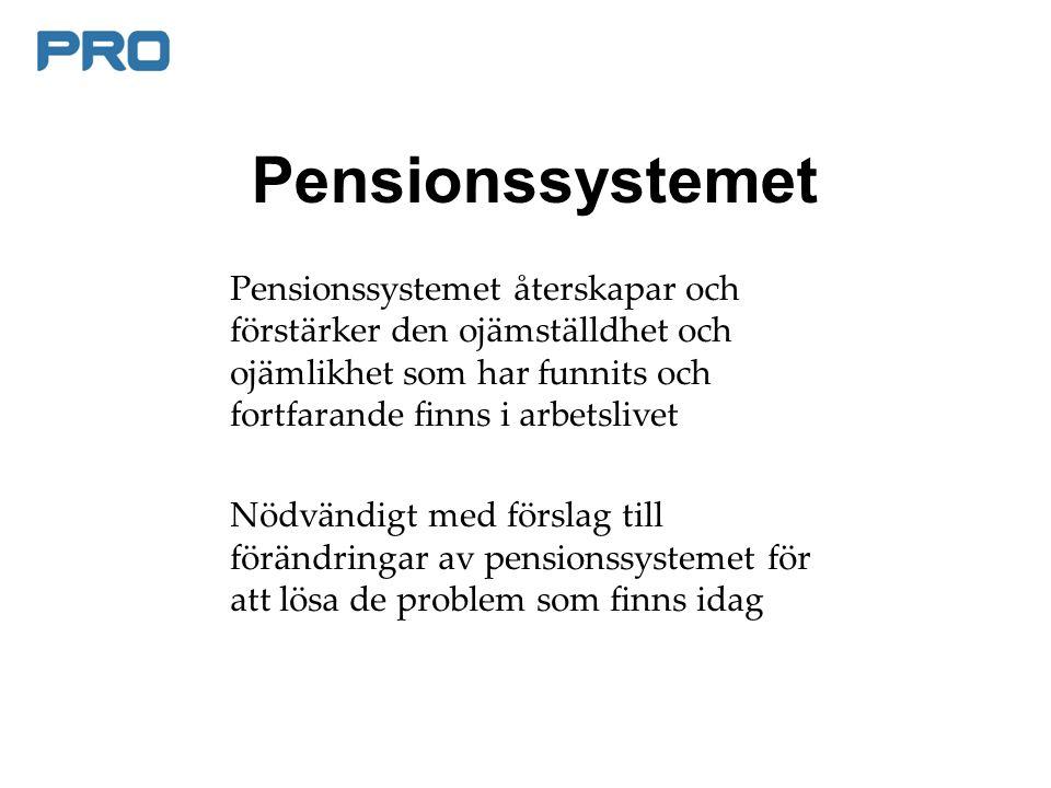 Pensionssystemet Pensionssystemet återskapar och förstärker den ojämställdhet och ojämlikhet som har funnits och fortfarande finns i arbetslivet Nödvändigt med förslag till förändringar av pensionssystemet för att lösa de problem som finns idag