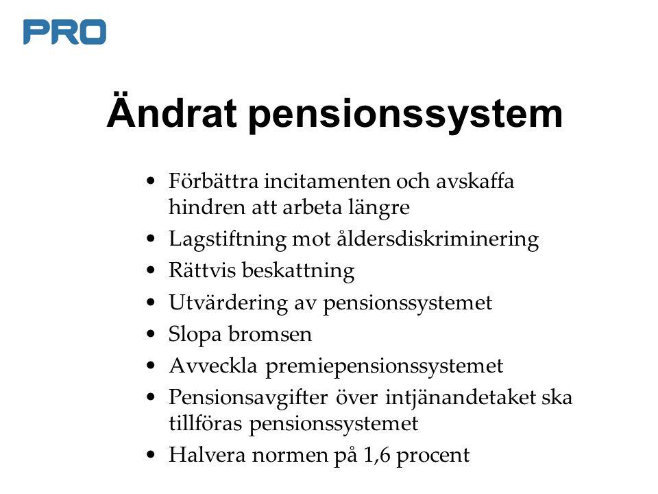Ändrat pensionssystem Förbättra incitamenten och avskaffa hindren att arbeta längre Lagstiftning mot åldersdiskriminering Rättvis beskattning Utvärdering av pensionssystemet Slopa bromsen Avveckla premiepensionssystemet Pensionsavgifter över intjänandetaket ska tillföras pensionssystemet Halvera normen på 1,6 procent