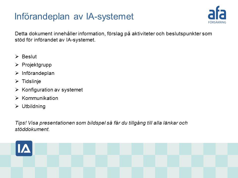 Införandeplan av IA-systemet Detta dokument innehåller information, förslag på aktiviteter och beslutspunkter som stöd för införandet av IA-systemet.