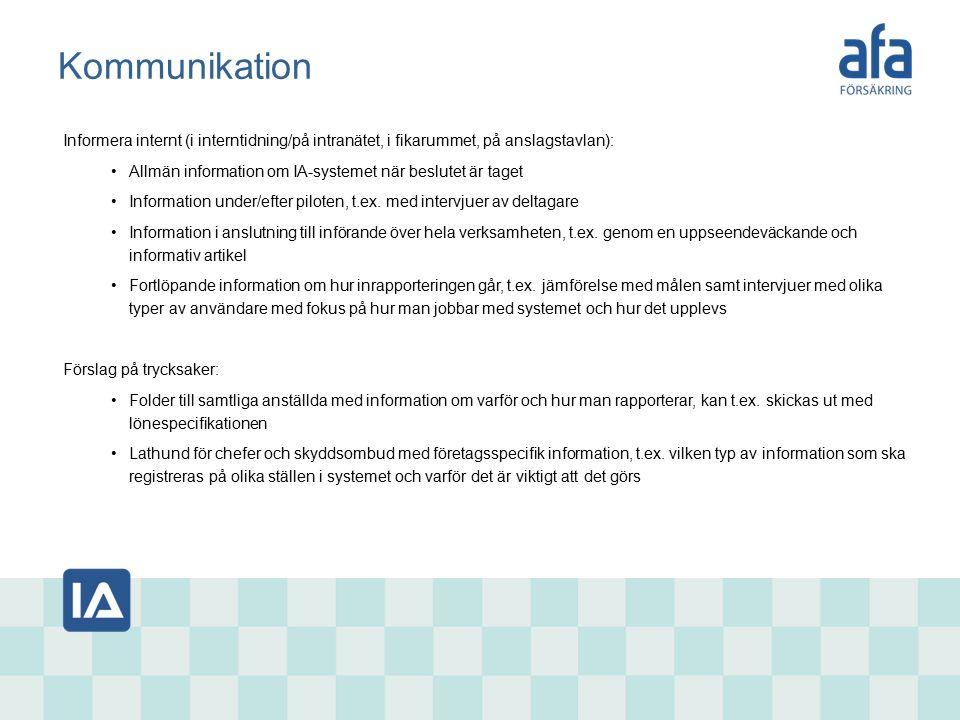 Kommunikation Informera internt (i interntidning/på intranätet, i fikarummet, på anslagstavlan): Allmän information om IA-systemet när beslutet är taget Information under/efter piloten, t.ex.