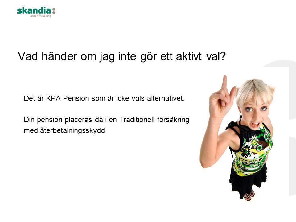 Vad händer om jag inte gör ett aktivt val? Det är KPA Pension som är icke-vals alternativet. Din pension placeras då i en Traditionell försäkring med