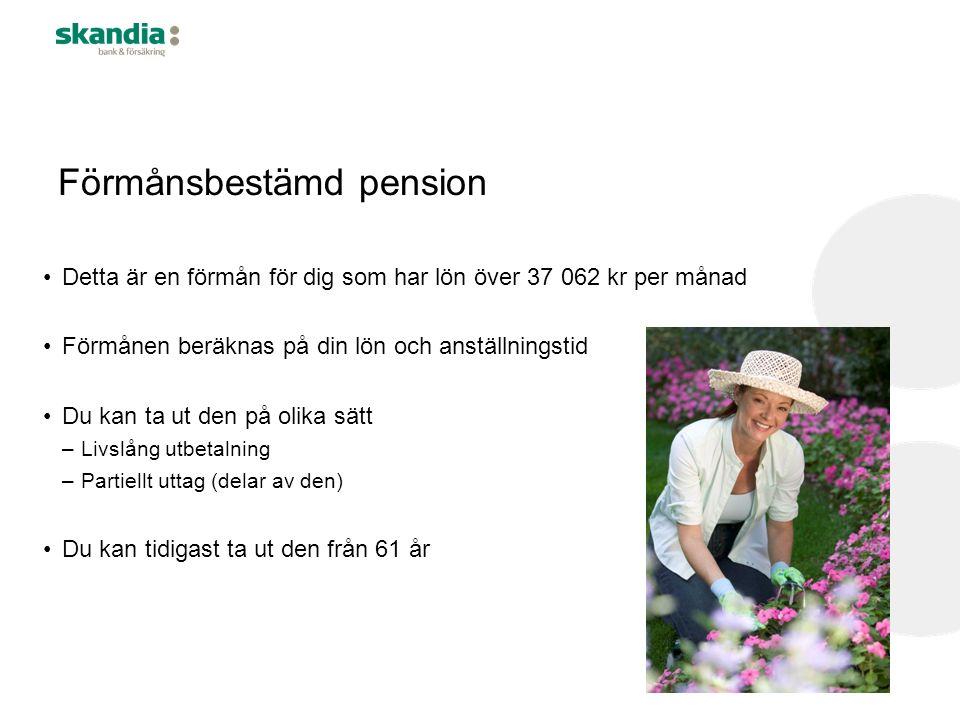 Förmånsbestämd pension Detta är en förmån för dig som har lön över 37 062 kr per månad Förmånen beräknas på din lön och anställningstid Du kan ta ut den på olika sätt –Livslång utbetalning –Partiellt uttag (delar av den) Du kan tidigast ta ut den från 61 år