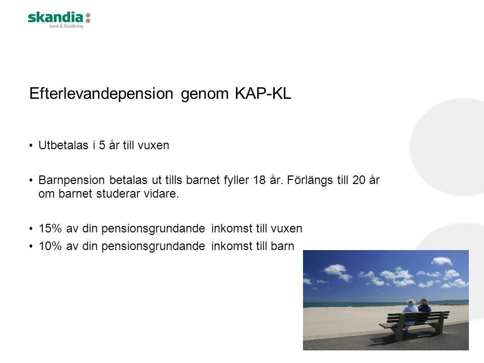 Efterlevandepension genom KAP-KL Utbetalas i 5 år till vuxen Barnpension betalas ut tills barnet fyller 18 år.